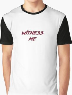 Witness me! Graphic T-Shirt