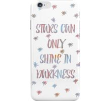 Stars can only shine in darkness iPhone Case/Skin