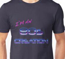 I'm an 80s creation  Unisex T-Shirt