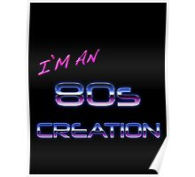 I'm an 80s creation  Poster