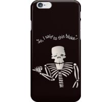 """So, I said to this bloke..."" iPhone Case/Skin"
