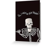 """So, I said to this bloke..."" Greeting Card"