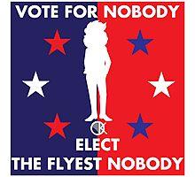Vote for NOBODY...THE FLYEST NOBODY Photographic Print