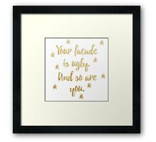 'Your facade is ugly and so are you' Framed Print