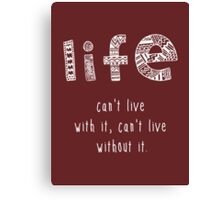 Life. Can't live with it. Can't live without it. Canvas Print