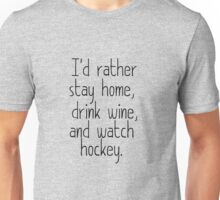 I'D RATHER STAY HOME, DRINK WINE, AND WATCH HOCKEY Unisex T-Shirt