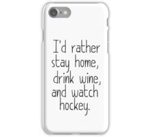 I'D RATHER STAY HOME, DRINK WINE, AND WATCH HOCKEY iPhone Case/Skin