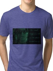 The road from Earth to the stars is not easy Tri-blend T-Shirt