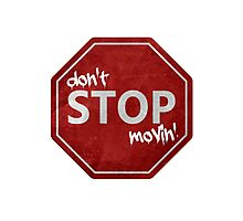 Don't Stop Movin'  Photographic Print