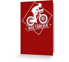 Cycling Ride Forever Cyclist T Shirt Greeting Card