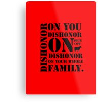 Dishonor On You, Your Cow, Your Whole Family Metal Print