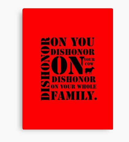 Dishonor On You, Your Cow, Your Whole Family Canvas Print