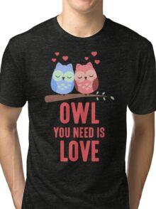 Owl You Need Is Love T Shirt Tri-blend T-Shirt