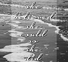 She Believed She Could So She Did by PatiDesigns