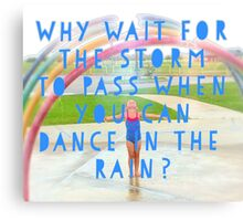 Why wait for the storm to pass when you can dance in the rain? Canvas Print