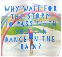 Why wait for the storm to pass when you can dance in the rain? Poster