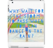 Why wait for the storm to pass when you can dance in the rain? iPad Case/Skin