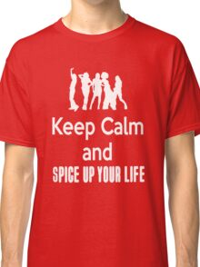 Keep Calm and Spice Up Your Life Classic T-Shirt