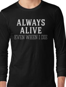 Always Alive Even When I Die [White] Long Sleeve T-Shirt
