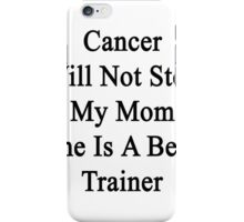 Cancer Will Not Stop My Mom She Is A Bear Trainer iPhone Case/Skin