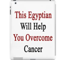 This Egyptian Will Help You Overcome Cancer  iPad Case/Skin