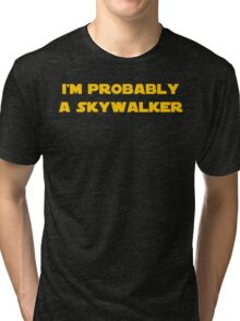 I'm Probably a Skywalker Tri-blend T-Shirt