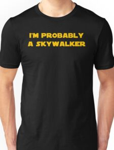 I'm Probably a Skywalker Unisex T-Shirt