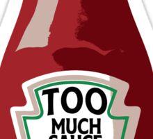 Too Much Sauce Sticker