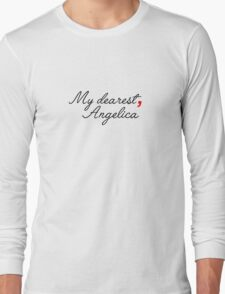 my dearest, angelica - inspired by Alexander Hamilton Long Sleeve T-Shirt