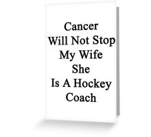 Cancer Will Not Stop My Wife She Is A Hockey Coach  Greeting Card