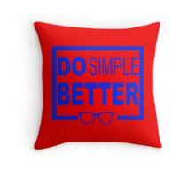 Do Simple Better Throw Pillow
