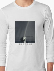 Beam me up, I'm bored. Long Sleeve T-Shirt
