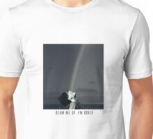 Beam me up, I'm bored. Unisex T-Shirt