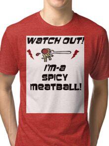 i'm a spicy meatball  Tri-blend T-Shirt