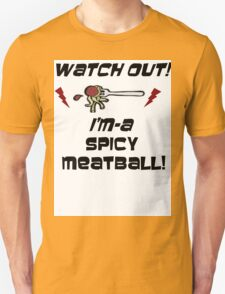 i'm a spicy meatball  Unisex T-Shirt