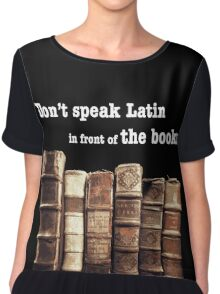 Don't Speak Latin in Front of the Books Chiffon Top