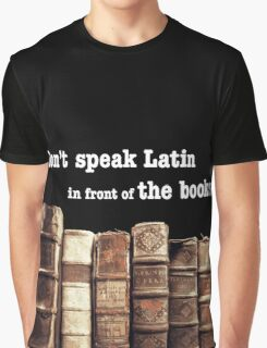Don't Speak Latin in Front of the Books Graphic T-Shirt