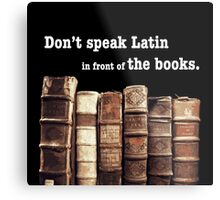 Don't Speak Latin in Front of the Books Metal Print