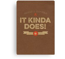 It Kinda Does! Canvas Print