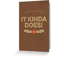 It Kinda Does! Greeting Card