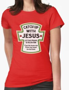 Cath up with jesus lettuce praise & relish him 'Cuz He loves me from my head tomatoes Womens Fitted T-Shirt