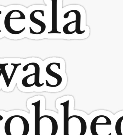 tesla was robbed Sticker