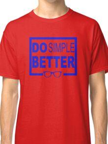 Do Simple Better Classic T-Shirt