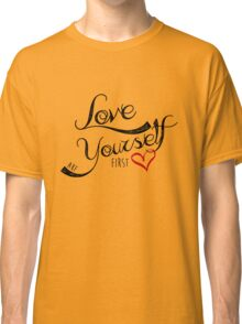 Love Yourself First Classic T-Shirt