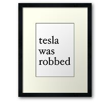 tesla was robbed Framed Print
