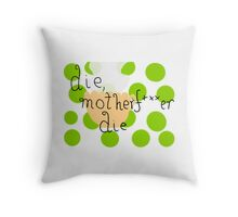 die, motherfucker die.  Throw Pillow