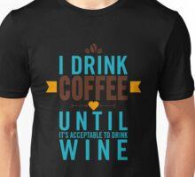 Wine - I Drink Coffee Until Wine Unisex T-Shirt