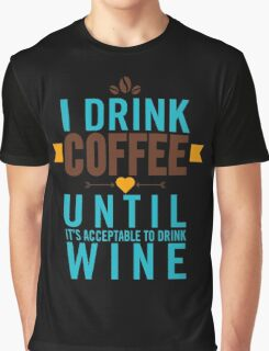 Wine - I Drink Coffee Until Wine Graphic T-Shirt