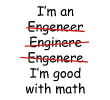 I'm an Engineer Photographic Print