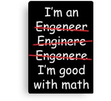 I'm an Engineer Canvas Print